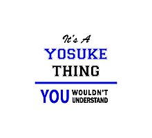 It's a YOSUKE thing, you wouldn't understand !! Photographic Print