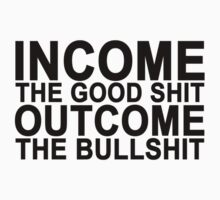 Income The Good Shit outcome The Bullshit.png by redbuble2014