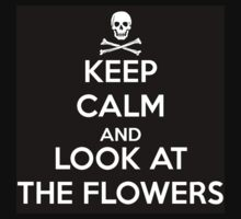 Keep calm Look at the Flowers T-Shirt