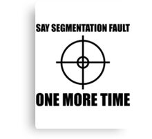 Say Segmentation Fault One More Time - Funny Grey Programmer Shirt Canvas Print