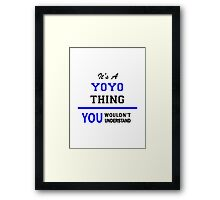 It's a YOYO thing, you wouldn't understand !! Framed Print