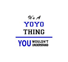 It's a YOYO thing, you wouldn't understand !! Photographic Print