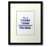 It's a YUNBO thing, you wouldn't understand !! Framed Print