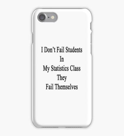 I Don't Fail Students In My Statistics Class They Fail Themselves  iPhone Case/Skin