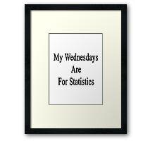 My Wednesdays Are For Statistics  Framed Print