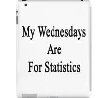 My Wednesdays Are For Statistics  iPad Case/Skin