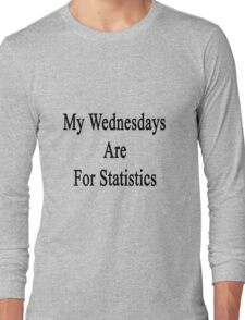 My Wednesdays Are For Statistics  Long Sleeve T-Shirt