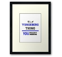 It's a YUNGEBERG thing, you wouldn't understand !! Framed Print