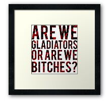"Scandal - ""Are we gladiators or are we bitches?"" Framed Print"