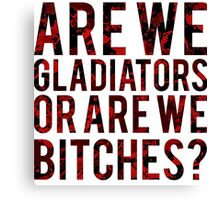"Scandal - ""Are we gladiators or are we bitches?"" Canvas Print"