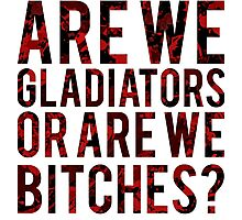 "Scandal - ""Are we gladiators or are we bitches?"" Photographic Print"