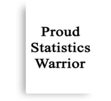 Proud Statistics Warrior  Canvas Print