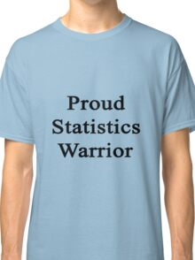 Proud Statistics Warrior  Classic T-Shirt