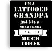 I'm a tattooed grandpa just like a normal grandpa except much cooler – T-shirts & Hoddies Canvas Print
