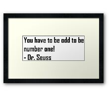 You have to be odd to be number ONE! Framed Print
