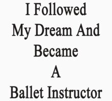 I Followed My Dream And Became A Ballet Instructor  by supernova23