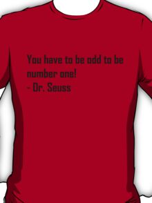 You have to be odd to be number ONE! T-Shirt