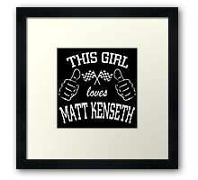 This Girl Loves MATT KENSETH Framed Print