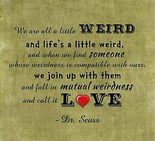 Seuss Quote ~ We are all a little weird by Jennifer Hughey
