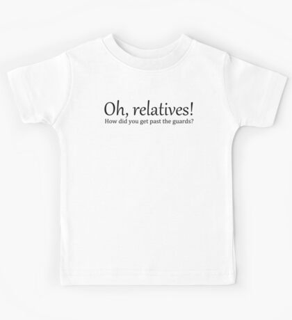 Oh Relatives! (B) Kids Tee