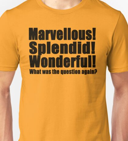 Marvellous! Splendid! Wonderful! (B) Unisex T-Shirt