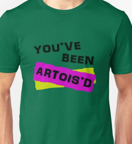 You've Been Artois'd Unisex T-Shirt