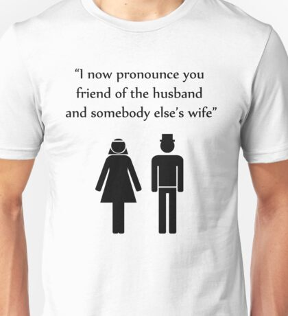 I Now Pronounce You Unisex T-Shirt