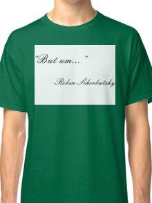 But Um... Classic T-Shirt