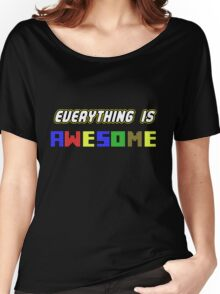Everything Is Awesome! Women's Relaxed Fit T-Shirt