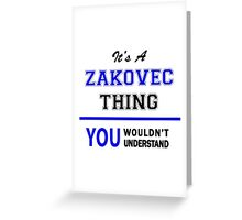 It's a ZAKOVEC thing, you wouldn't understand !! Greeting Card