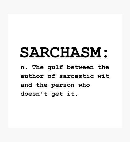 Sarchasm Definition Photographic Print