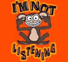 I'm Not Listening!! Tee T-Shirt