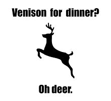 Venison Deer Pun by TheBestStore