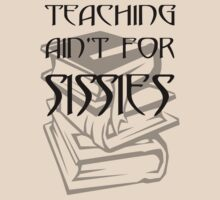 Teaching ain't for Sissies! by mobii