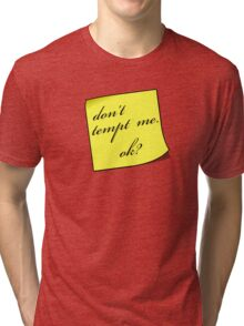 Dont Tempt Me Tri-blend T-Shirt
