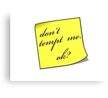 Dont Tempt Me Canvas Print
