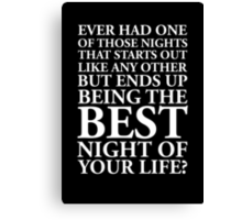 EVER HAD ONE OF THOSE NIGHTS... Canvas Print