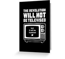 THE REVOLUTION WILL NOT BE TELEVISED Greeting Card