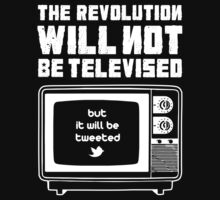 THE REVOLUTION WILL NOT BE TELEVISED by w1ckerman