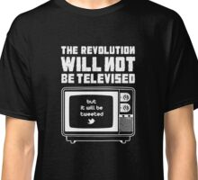 THE REVOLUTION WILL NOT BE TELEVISED Classic T-Shirt