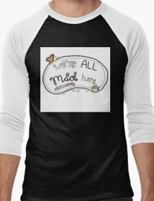 We're All Mad Here (partial color) T-Shirt
