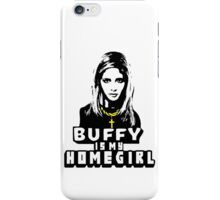 Buffy Is My Home Girl iPhone Case/Skin