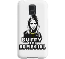 Buffy Is My Home Girl Samsung Galaxy Case/Skin