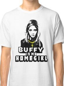 Buffy Is My Home Girl Classic T-Shirt