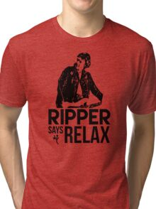 Ripper Says Relax Tri-blend T-Shirt