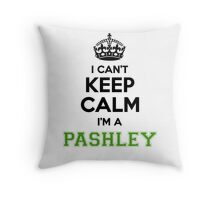 I cant keep calm Im a PASHLEY Throw Pillow