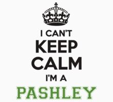 I cant keep calm Im a PASHLEY by paulrinaldi