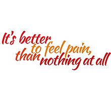 It's better to feel pain, than nothing at all Photographic Print