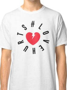 Love Hurts Classic T-Shirt