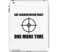 Say Segmentation Fault One More Time - Programmer Humor Black Font iPad Case/Skin